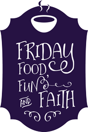 Friday food, fun and faith everyt month